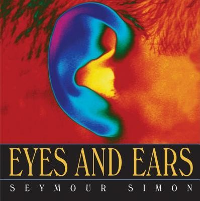 Eyes and Ears  -     By: Seymour Simon