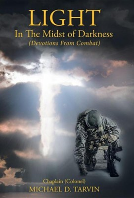 Light in the Midst of Darkness: (Devotions from Combat)  -     By: Michael D. Tarvin