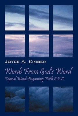 Words from God's Word: Topical Words Beginning with A B C  -     By: Joyce A. Kimber