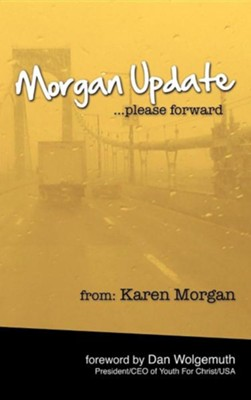 Morgan Update: Please Forward: Choosing Hope, Joy and Vulnerability in the Midst of Crisis  -     By: Karen Morgan