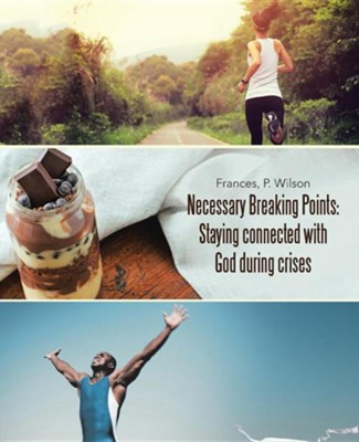 Necessary Breaking Points: Staying Connected with God During Crises  -     By: Frances Wilson, Patsy Wilson