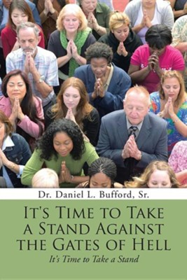 It's Time to Take a Stand Against the Gates of Hell: It's Time to Take a Stand  -     By: Daniel L. Bufford Sr.