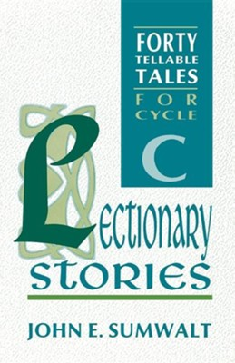 Lectionary Stories: Forty Tellable Tales for Cycle C   -     By: John E. Sumwalt