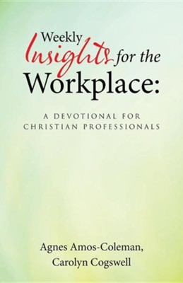 Weekly Insights for the Workplace: A Devotional for Christian Professionals  -     By: Agnes Amos-Coleman, Carolyn Cogswell