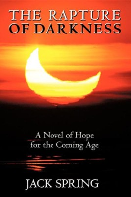 The Rapture of Darkness: A Novel of Hope for the Coming Age  -     By: Jack Spring