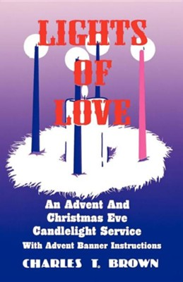 Lights of Love: An Advent and Christmas Eve Candlelight Service with Advent Banner Instructions  -     By: Charles T. Brown