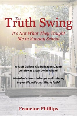 The Truth Swing: It's Not What They Taught Me in Sunday School  -     By: Francine Phillips