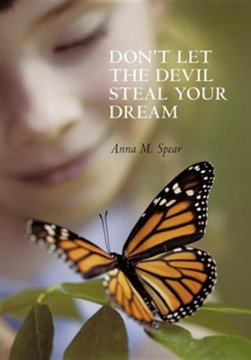 Don't Let the Devil Steal Your Dream  -     By: Anna M. Spear