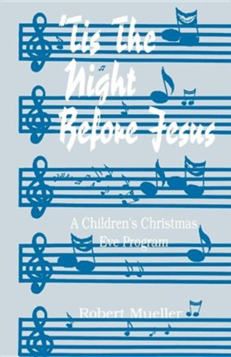 'Tis the Night Before Jesus: A Children's Christmas Eve Program  -     By: Robert J. Mueller