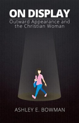 On Display: Outward Appearance and the Christian Woman  -     By: Ashley E. Bowman