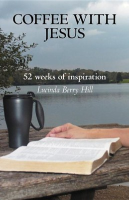 Coffee with Jesus: 52 Weeks of Inspiration  -     By: Lucinda Berry Hill