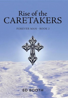 Rise of the Caretakers: Forever Man - Book 2  -     By: Ed Booth