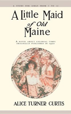Little Maid of Old Maine   -     By: Alice Turner Curtis