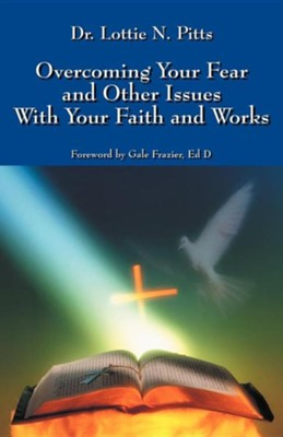 Overcoming Your Fear and Other Issues with Your Faith and Works  -     By: Dr. Lottie N. Pitts