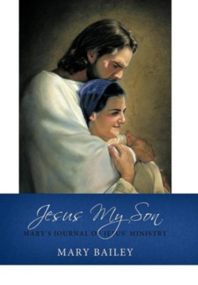 Jesus My Son: Mary's Journal of Jesus' Ministry  -     By: Mary Bailey