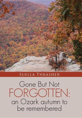 Gone But Not Forgotten: An Ozark Autumn to Be Remembered  -     By: Suella Thrasher
