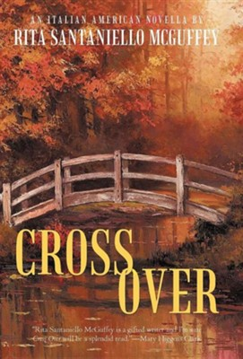 Cross Over: An Italian-American Novella  -     By: Rita Santaniello McGuffey