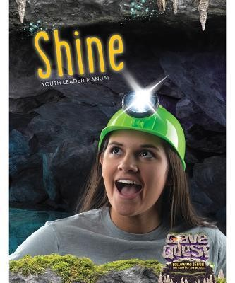 Cave Quest VBS 2016: Shine Youth Leader Manual   -