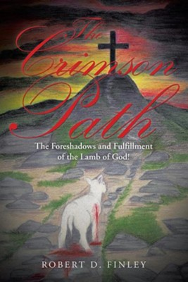 The Crimson Path: The Foreshadows and Fulfillment of the Lamb of God!  -     By: Robert D. Finley