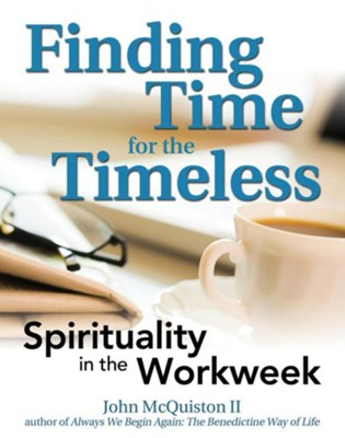 Finding Time for the Timeless: Spirituality in the Workweek  -     By: John McQuiston II