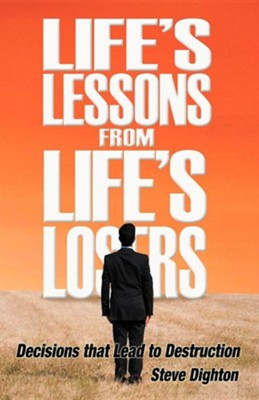 Life's Lessons from Life's Losers  -     By: Steve Dighton