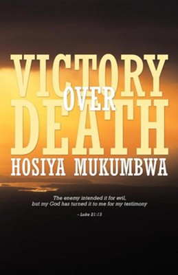 Victory Over Death  -     By: Hosiya Mukumbwa