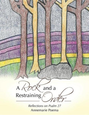 A Rock and a Restraining Order: Reflections on Psalm 27  -     By: Annemarie Poema
