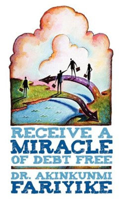 Receive a Miracle of Debt Free  -     By: Dr. Akinkunmi Fariyike