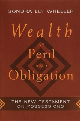 Wealth As Peril and Obligation: The New Testament on  Possessions  -     By: Sondra Ely Wheeler
