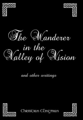 The Wanderer in the Valley of Vision: And Other Writings  -     By: Christian Clingman