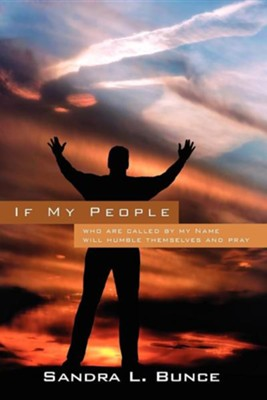 If My People: Who Are Called by My Name Will Humble Themselves and Pray  -     By: Sandra L. Bunce