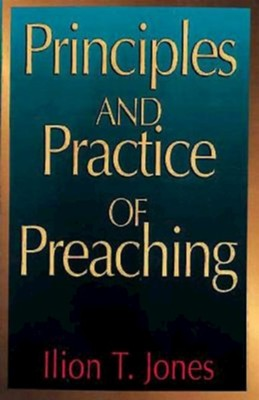Principles and Practice of Preaching   -     By: Ilion Jones