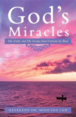 God's Miracles: His Faith, and His Escape from Vietnam by Boat  -     By: Minh Van Lam