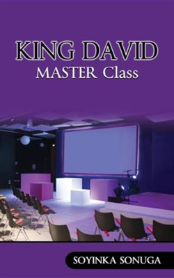 King David Master Class  -     By: Soyinka Sonuga