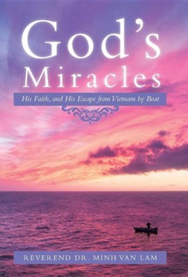 God's Miracles: His Faith, and His Escape from Vietnam by Boat  -     By: Reverend Dr. Minh Van Lam