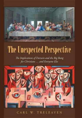 The Unexpected Perspective: The Implications of Darwin and the Big Bang for Christians ... and Everyone Else  -     By: Carl W. Treleaven