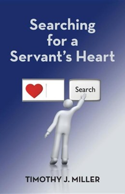 Searching for a Servant's Heart  -     By: Timothy J. Miller