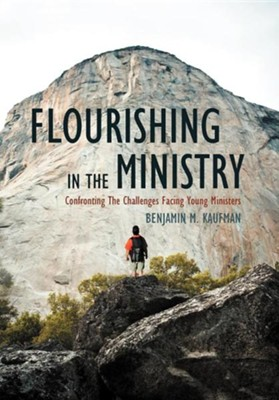 Flourishing in the Ministry: Confronting the Challenges Facing Young Ministers  -     By: Benjamin M. Kaufman