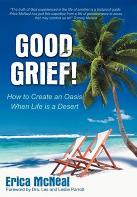 Good Grief!: How to Create an Oasis When Life Is a Desert  -     By: Erica McNeal