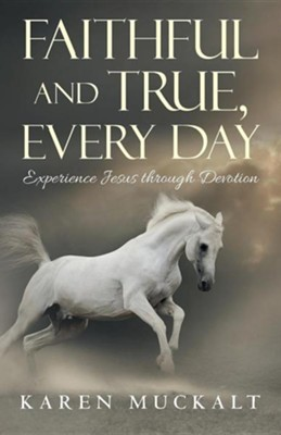Faithful and True, Every Day: Experience Jesus Through Devotion  -     By: Karen Muckalt