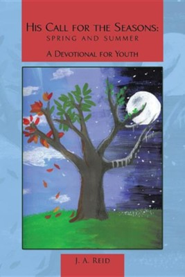 His Call for the Seasons: Spring and Summer a Devotional for Youth  -     By: J.A. Reid