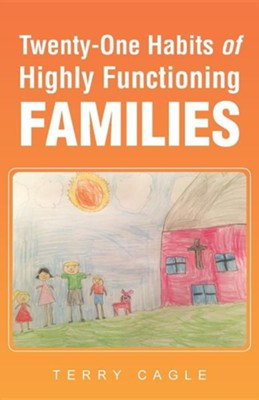 Twenty-One Habits of Highly Functioning Families  -     By: Terry Cagle