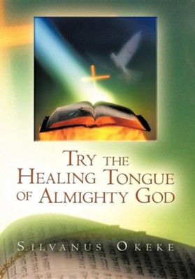 Try the Healing Tongue of Almighty God  -     By: Silvanus Okeke