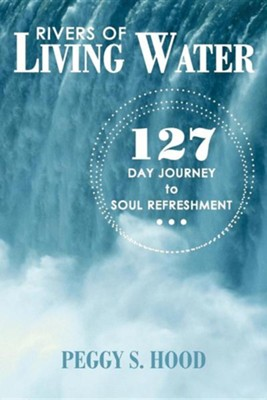 Rivers of Living Water: 127 Day Journey to Soul Refreshment  -     By: Peggy S. Hood