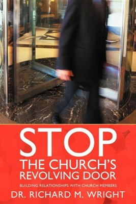 Stop the Church's Revolving Door: Building Relationships with Church Members  -     By: Dr. Richard M. Wright