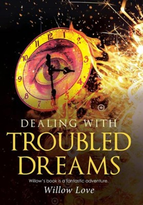 Dealing with Troubled Dreams  -     By: Willow Love
