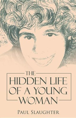 The Hidden Life of a Young Woman  -     By: Paul Slaughter
