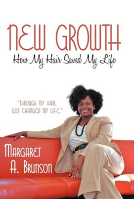 New Growth: How My Hair Saved My Life  -     By: Margaret A. Brunson