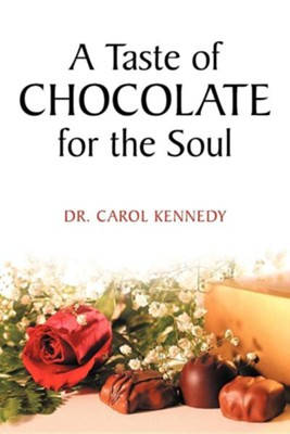 A Taste of Chocolate for the Soul  -     By: Dr. Carol Kennedy