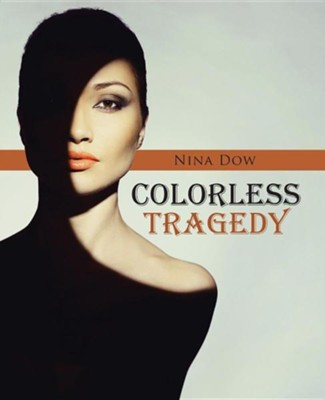Colorless Tragedy  -     By: Nina Dow